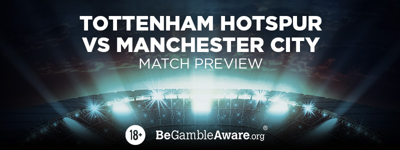 Tottenham Hotspur v Manchester City Preview