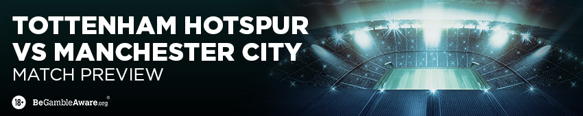 Tottenham Hotspur v Manchester City Betting Tips and Preview