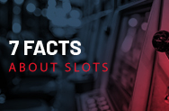 7 Facts About Slots