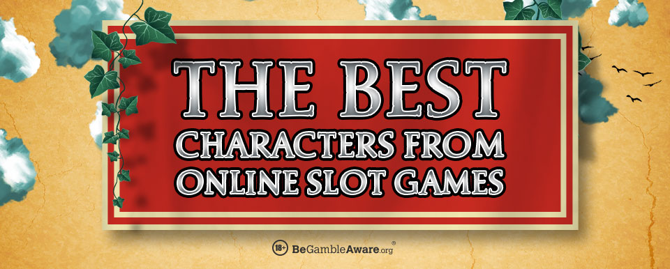 Best Characters From Online Slots