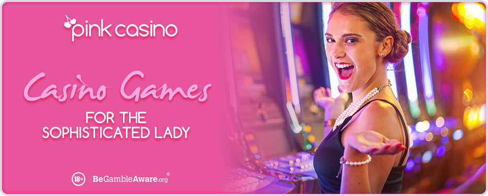 Online Casino Games For The Sophisticated Lady