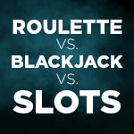 Roulette vs Blackjack vs Slots