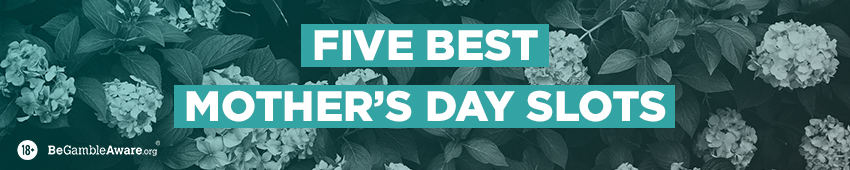 Five Best Mother's Day Slots