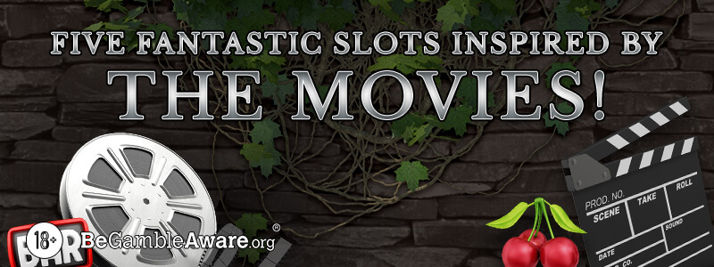 Five Fantastic Slots Inspired by the Movies