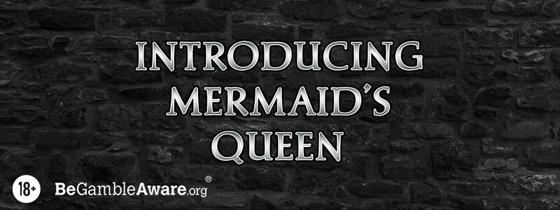 Introducing Mermaid's Queen