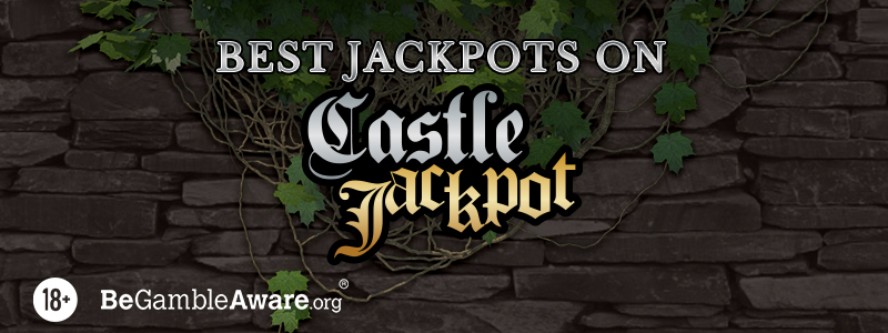 6 Best Jackpots on Castle Jackpot