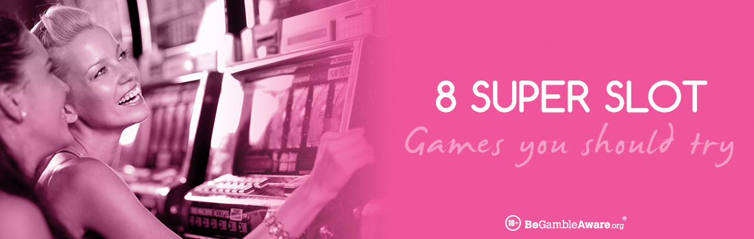 8 Super Slot Games You Must Try
