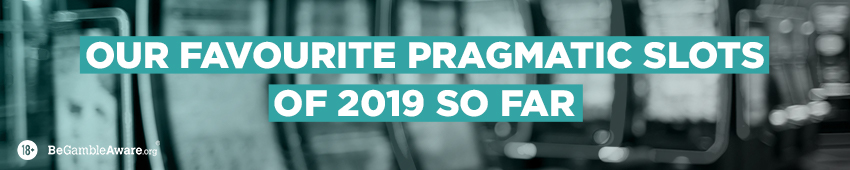 Our Favourite Pragmatic Slots of 2019 so far