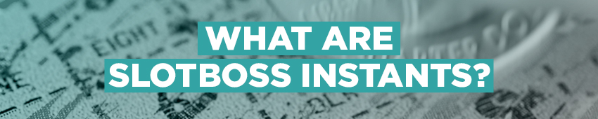 What are Slot Boss Instants?