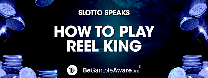How To Play Reel King