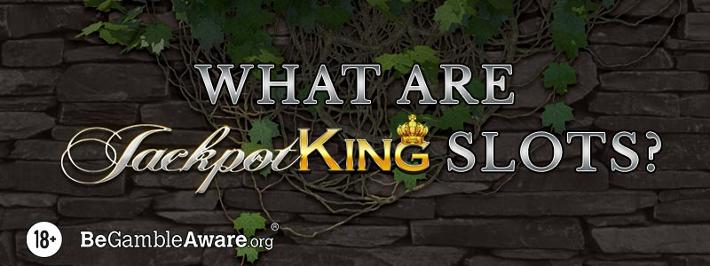 What Are Jackpot King Slots?