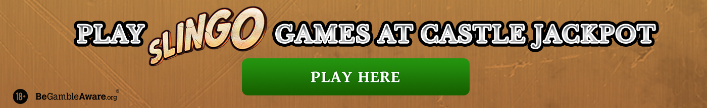Play The Best Slingo Games including Bingo, Originals and Slots at Castle Jackpot - Banner