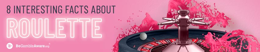 8 Interesting Facts About Roulette