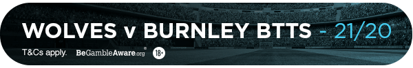 **TM's bet: Wolves Vs Burnley - BTTS - 21/20**