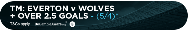 **TM's bet: Everton Vs Wolves - Over 2.5 goals (5/4)**