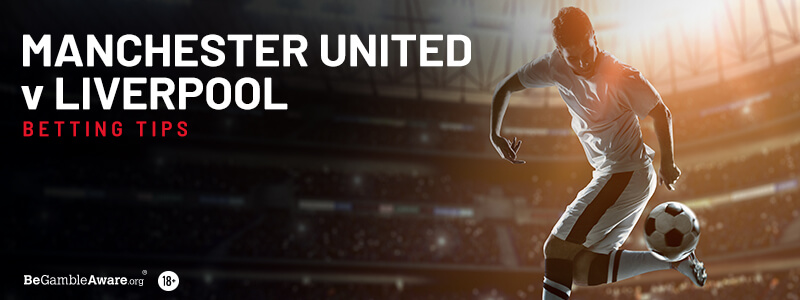 Manchester United v Liverpool Betting Tips