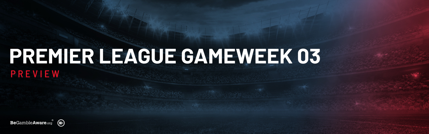 Premier League Gameweek 3 Preview and Tips