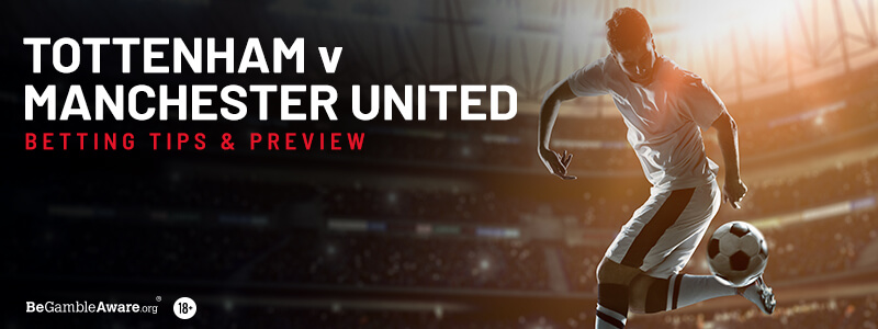 Tottenham v Manchester United Betting Tips