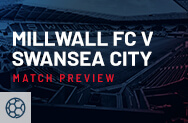 Millwall v Swansea Match Preview