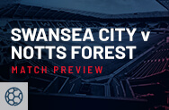 Swansea City v Nottingham Forest Match Preview
