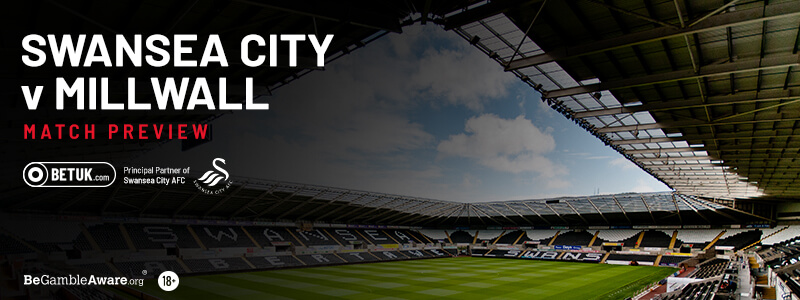 Swansea City v Millwall Match Preview